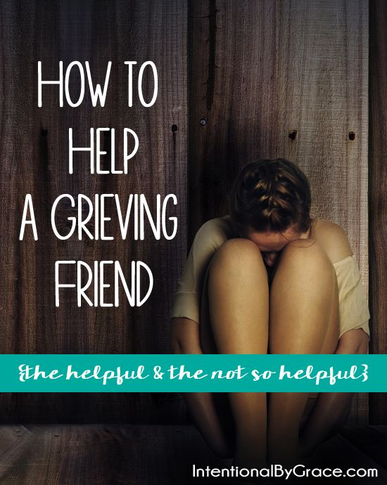 how to help a grieving friend - the helpful and the not so helpful!