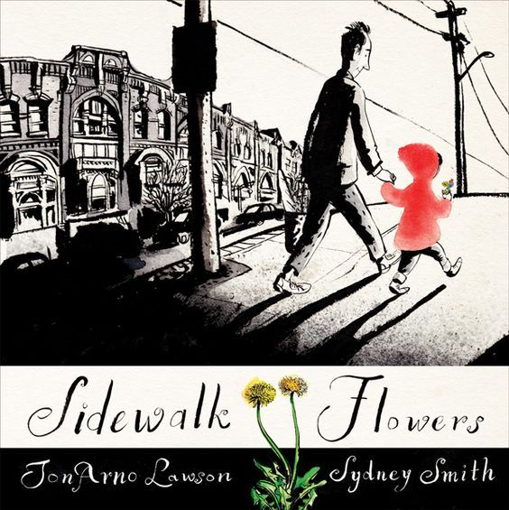 """""""Sidewalk flowers"""", by JonArno Lawson, illustrated by Sydney Smith -  a little girl collects wildflowers while her distracted father pays her little attention. Each flower becomes a gift, and whether the gift is noticed or ignored, both giver and recipient are transformed by their encounter."""