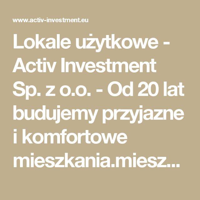 Lokale użytkowe -  Activ Investment Sp. z o.o. - Od 20 lat budujemy przyjazne i komfortowe mieszkania.mieszkania na sprzedaż Katowice, mieszkania na sprzedaż Wrocław, mdm Wrocław, mdm Kraków, mdm Katowice, deweloper Katowice, deweloper Kraków, deweloper Wrocław, mieszkania