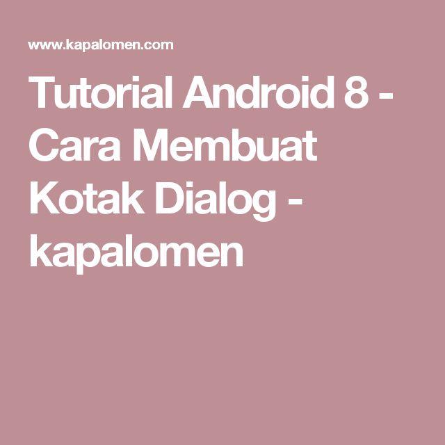 Tutorial Android 8 - Cara Membuat Kotak Dialog           -            kapalomen
