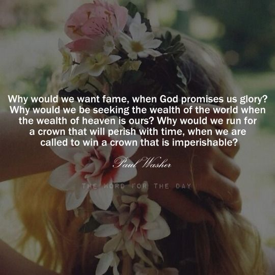 The Word For The Day Quotes, flowers, christian quotes, bible quotes, bible verse, paul washer quotes, flower girl, motivation, inspiration
