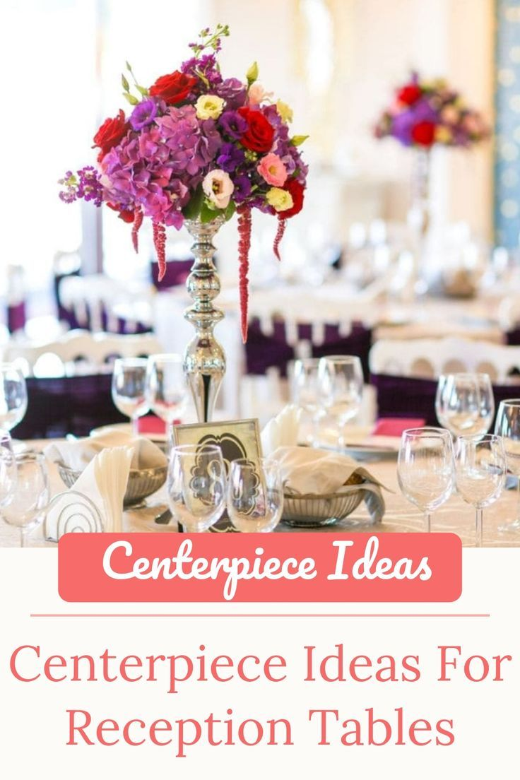 Centerpiece Decorations Are Important In Making Your Dining Room Tables Beautiful And Look Picture Perfect Every Wedding Reception Table Non Floral Centerpieces Reception