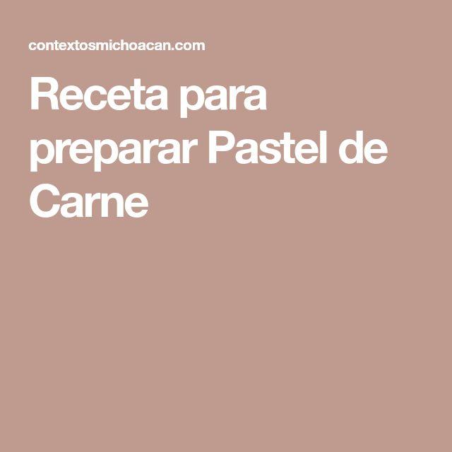 Receta para preparar Pastel de Carne