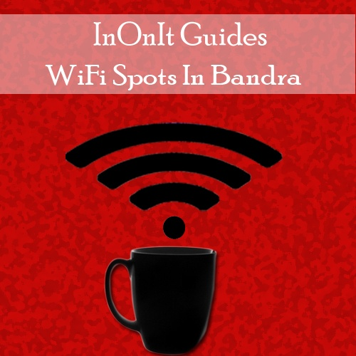 Wifi spots in Bandra so that the caffeine level is up while you're working!