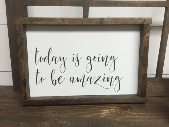 Today is going to be amazing with wooden stained frame. Handmade. Approx. 10x15 Art is made to look distressed. Black words with on white distressed background. Metal hanger on back.   Handcrafted by Feather and Birch, please allow 3-4 weeks for delivery. Thanks! Heidi