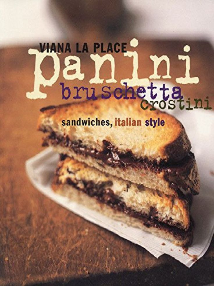 Panini, Bruschetta, Crostini : The Sandwich, Italian Style by Viana La Place...