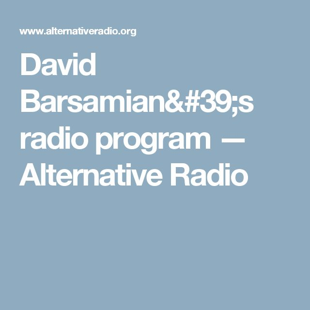 David Barsamian's radio program — Alternative Radio