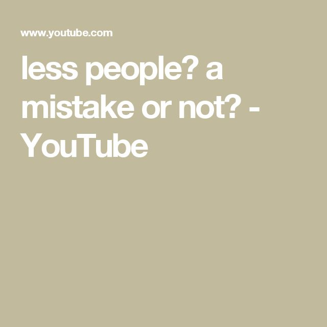 less people? a mistake or not? - YouTube
