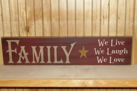 Handmade~ This primitive wood sign has been paintedin burgundy with black underneath the topcoat.You will have your choice of colors. It has beensanded and distressed for more of a primitive look for you primitive country decor.  Measures 5.5 x 24 long   Saying on sign, FAMILY We Live, We Laugh, We Love.    ***Click on link below order button to see sign done black with tan and ivorylettering.