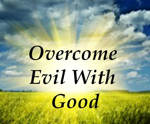 Vengeance Is Mine Says the Lord | Do not be overcome by evil,but overcome evil with good.