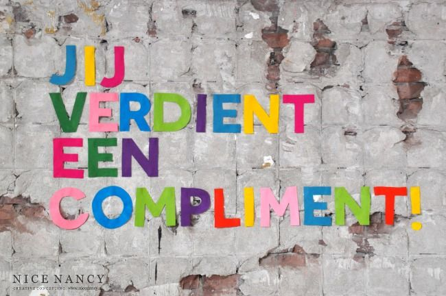 'You deserve a compliment' in Dutch, see blogpost by www.nicenancy.nl
