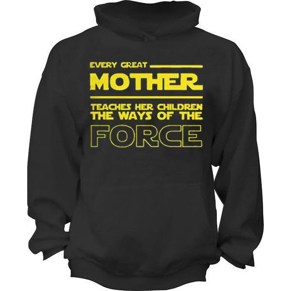 Every Great Mother Teaches Her Children the Ways of the Force Hoodie... ($25) ❤ liked on Polyvore featuring tops, hoodies, black, t-shirts, women's clothing, sport hoodies, sports tops, sweatshirt hoodies, sports hoodie and hooded pullover