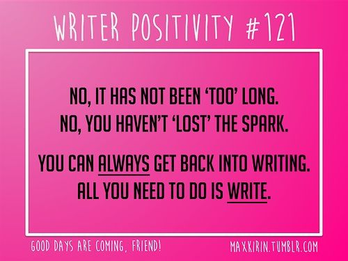 + DAILY WRITER POSITIVITY +  #121 No, it has not been 'too' long. No, you haven't 'lost' the spark. You can always get back into writing. All you need to do is write.  Want more writerly content? Follow maxkirin.tumblr.com!