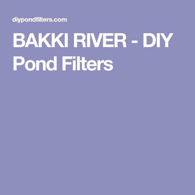 BAKKI RIVER - DIY Pond Filters