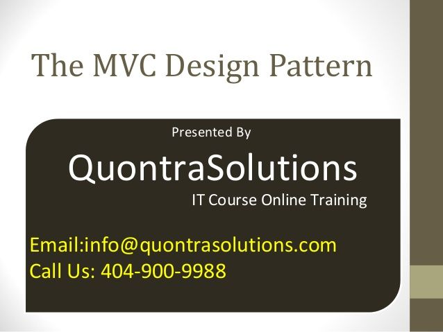 MVC Design Pattern PPT Presented by Quontra Solutions For more visit http://www.quontrasolutions.com/asp-net-online-training-course.html