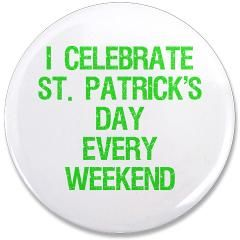 "Every Weekend 3.5"" Button > I CELEBRATE ST. PATRICK'S DAY EVERY WEEKEND > Rogue Neko $4.49 http://www.cafepress.com/Rogue_Neko"