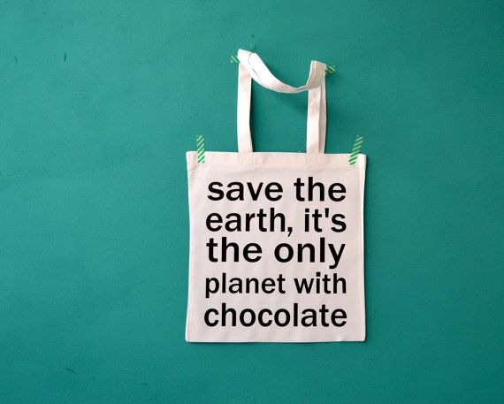 Chocolate quote bag - save the earth it's the only planet with chocolate - reusable shopping bag on Etsy, $15.46