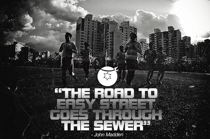 """The road to easy street goes through the sewer"" -John Madden #Running #Motivational #Quote"