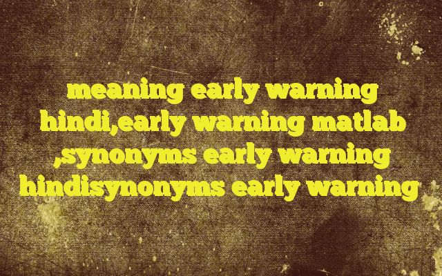 meaning early warning hindi,early warning matlab ,synonyms early warning hindisynonyms early warning http://www.englishinhindi.com/?p=6862&meaning+early+warning+hindi%2Cearly+warning+matlab+%2Csynonyms+early+warning+hindisynonyms+early+warning  Meaning of  early warning in Hindi  SYNONYMS AND OTHER WORDS FOR early warning  पूर्व चेतावनी→early warning → → → → → → → → → → → →