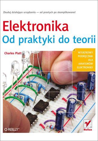 Elektronika. Od praktyki do teorii - Charles Platt
