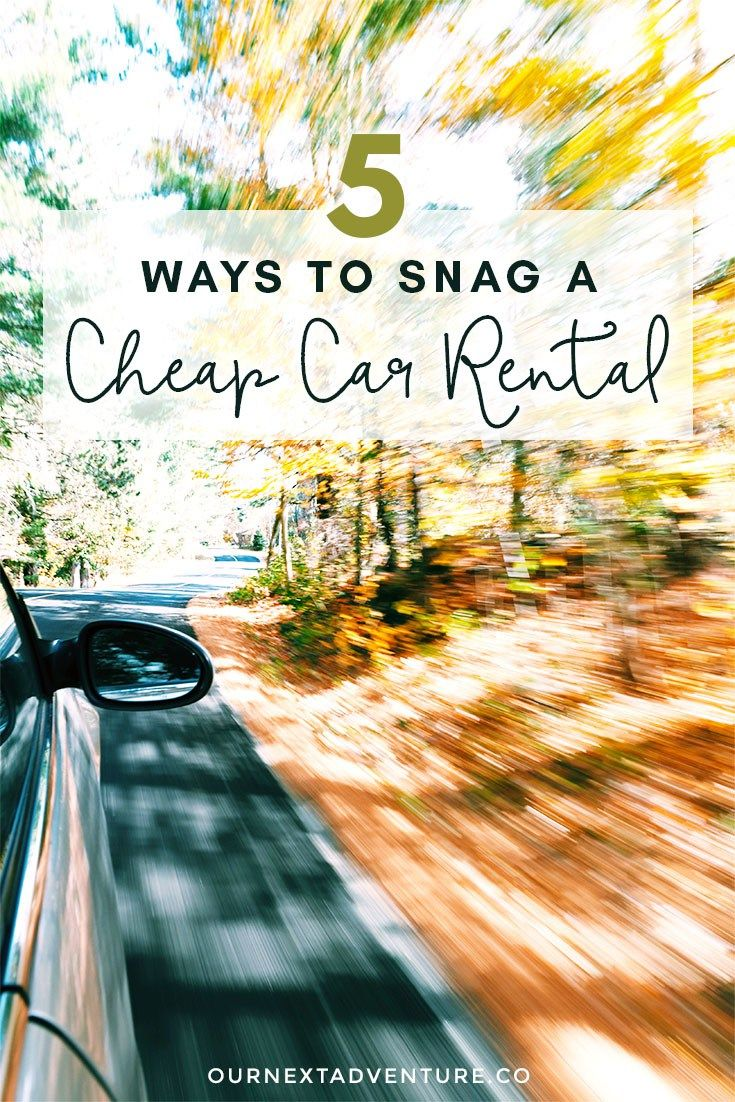 5 Ways To Snag A Cheap Car Rental Our Next Adventure Cheap Car Rental Cheap Places To Travel Travel Tips