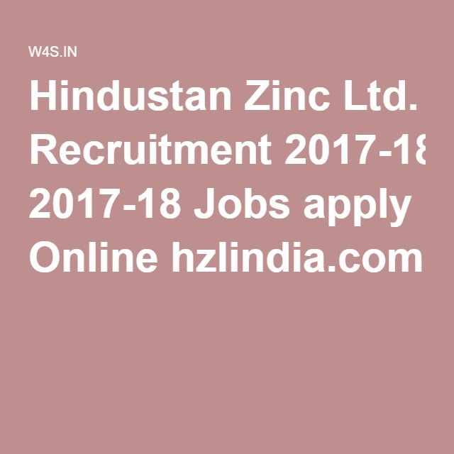 Hindustan Zinc Ltd. Recruitment 2017-18 Jobs apply Online hzlindia.com