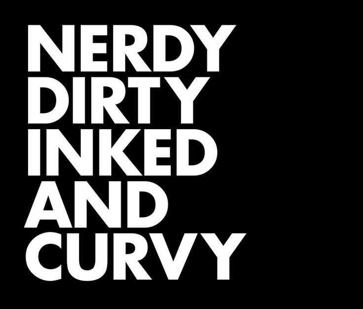 A little nerdy, a hell of a lot of dirty, definitely inked and hella curvy