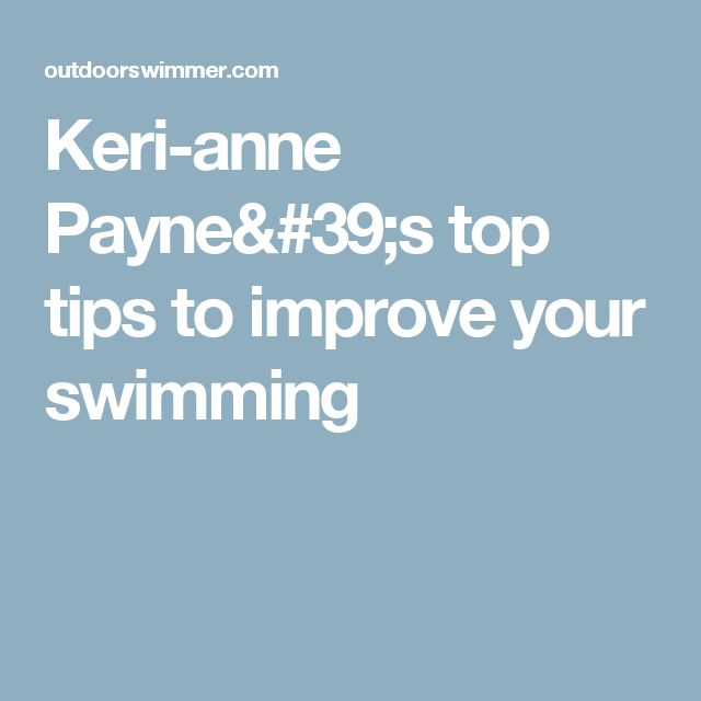 Keri-anne Payne's top tips to improve your swimming