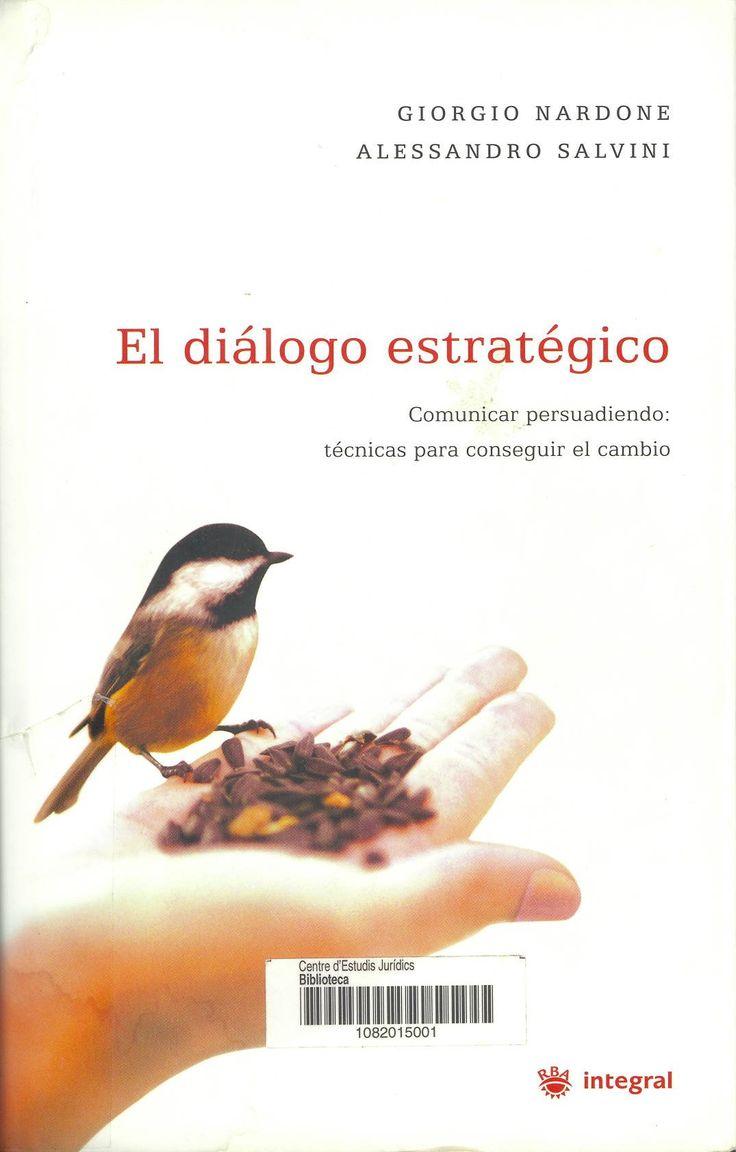 El diálogo estratégico : comunicar persuadiendo / Giorgio Nardone ; [traducción: Jorge Bargalló]. Barcelona : RBA : Integral, 2006. Sig. 159.955 Nar