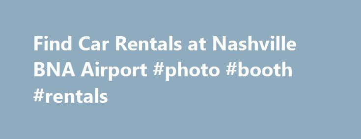 Find Car Rentals at Nashville BNA Airport #photo #booth #rentals http://rentals.nef2.com/find-car-rentals-at-nashville-bna-airport-photo-booth-rentals/  #car rental rates # Nashville Intl. (BNA) Airport Car Rentals Rental Cars at Nashville (BNA) Airport Bourbon aficionados finding themselves in Nashville will want to make a run, in their rental cars, to Lynchburg, Tennessee, for a tour of the Jack Daniels distillery. The distillery is located in dry Moore County and it's just as well that…