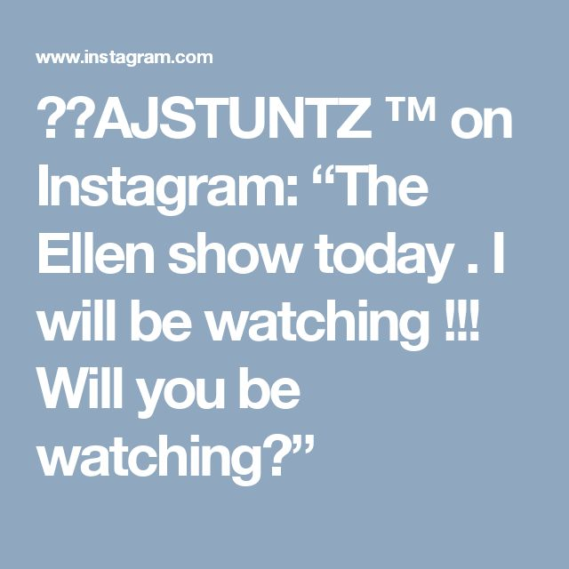 """🤘🏼AJSTUNTZ ™ on Instagram: """"The Ellen show today . I will be watching !!! Will you be watching?"""""""