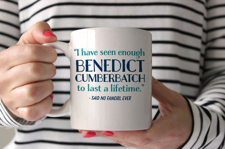 I have seen enough Benedict Cumberbatch to last a lifetime - said no fangirl ever  clever coffee mug from Swanky Press.  They will put in any name you want instead of Benedict Cumberbatch.  :)