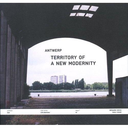 Antwerp: Territory Of A New Modernity: Bernardo Secchi,Paola Vigano