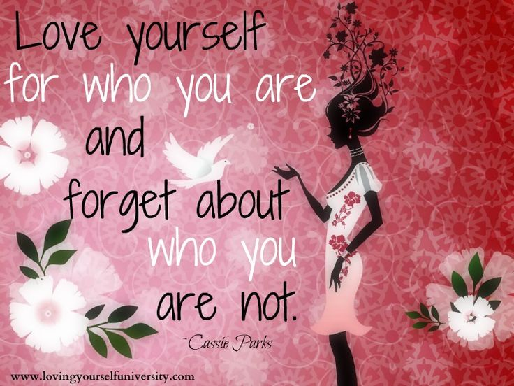 Loving Yourself Quote, Loving Yourself University, Cassie Parks, Love  Yourself For Who You Are And Forget About Who You Are Not.