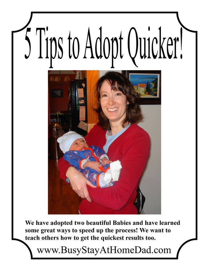 5 Tips to Adopt Faster! Learn how to adopt a baby much quicker than the traditional adoption technique. We were chosen in just 2 days after our home study was complete! Secrets and questions that adoption agencies do not want you to learn. Connect with Birth-mothers quicker.