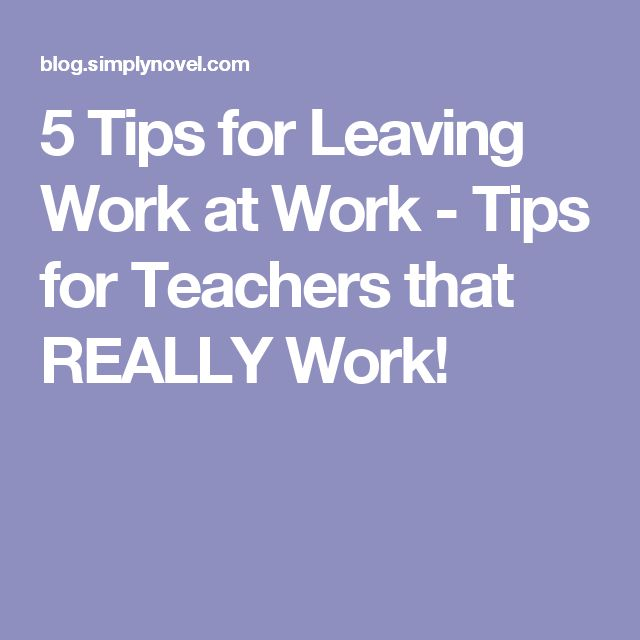 5 Tips for Leaving Work at Work - Tips for Teachers that REALLY Work!