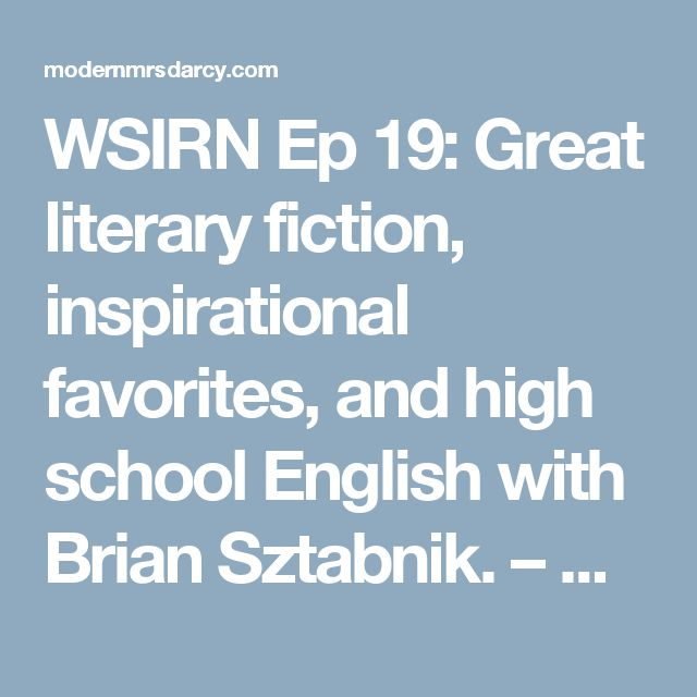 WSIRN Ep 19: Great literary fiction, inspirational favorites, and high school English with Brian Sztabnik. – Modern Mrs. Darcy
