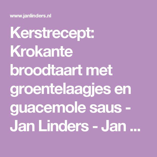 Kerstrecept: Krokante broodtaart met groentelaagjes en guacemole saus - Jan Linders - Jan Linders