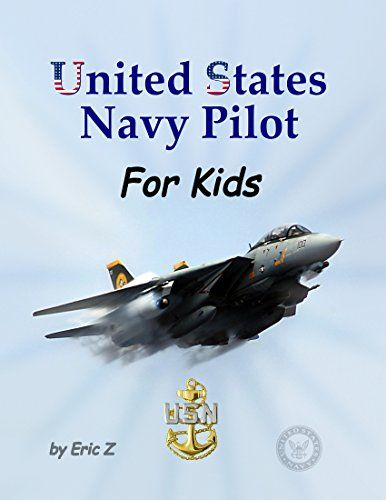 United States Navy Pilot For Kids!: How to Become a Naval Aviator (Kids Leadership and Self-Esteem Book 4)