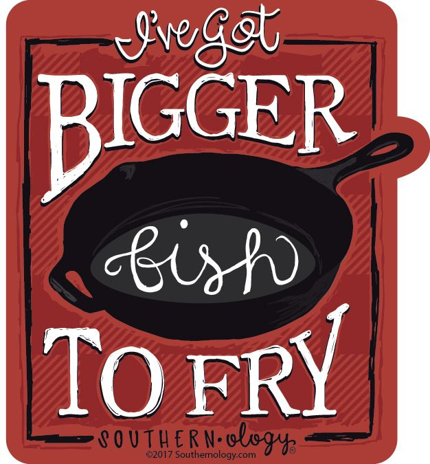 Southernology Bigger Fish To Fry Decal Underthecarolinamoon Com Friendship Quotes Funny Southern Girl Quotes True Friends Quotes