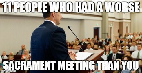11 hilarious stories from different people about how their sacrament meeting went perfectly wrong.