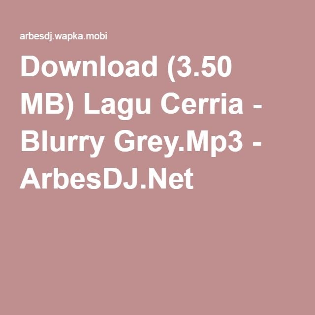 Download (3.50 MB) Lagu Cerria - Blurry Grey.Mp3 - ArbesDJ.Net
