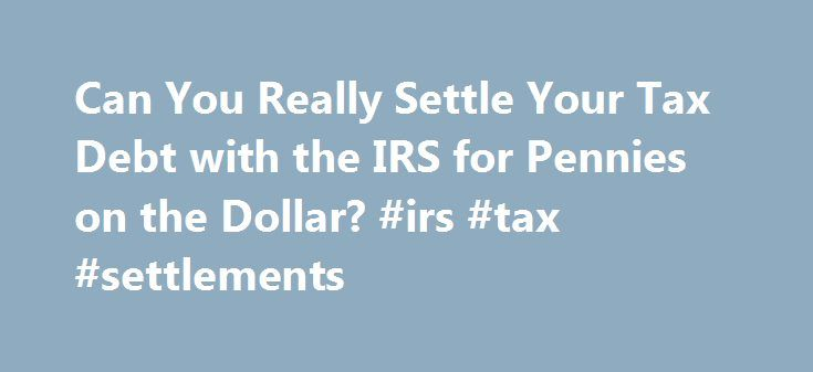 """Can You Really Settle Your Tax Debt with the IRS for Pennies on the Dollar? #irs #tax #settlements http://botswana.nef2.com/can-you-really-settle-your-tax-debt-with-the-irs-for-pennies-on-the-dollar-irs-tax-settlements/  # Can You Really Settle Your Tax Debt with the IRS for Pennies on the Dollar? You've probably seen the commercials on television: A pitchman says that you can settle your tax bill for """"pennies on the dollar."""" All you have to do is hire the law firm in the commercial and they…"""