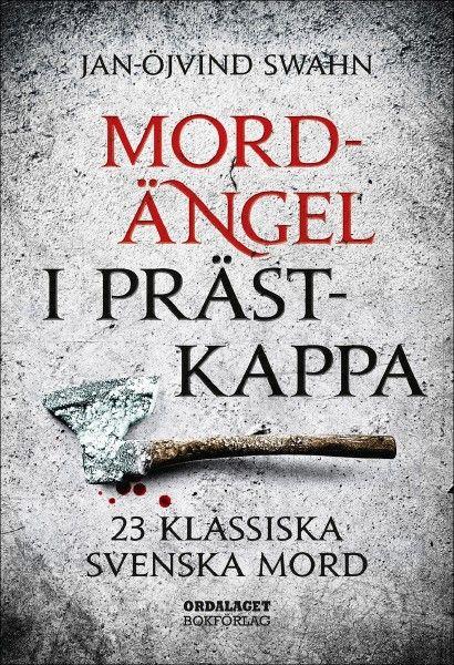"""""""Mordängel i prästkappa - 23 klassiska svenska mord"""" av Jan-öjvind Swahn"""