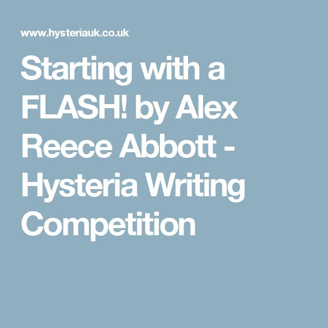 Starting with a FLASH! by Alex Reece Abbott - Hysteria Writing Competition