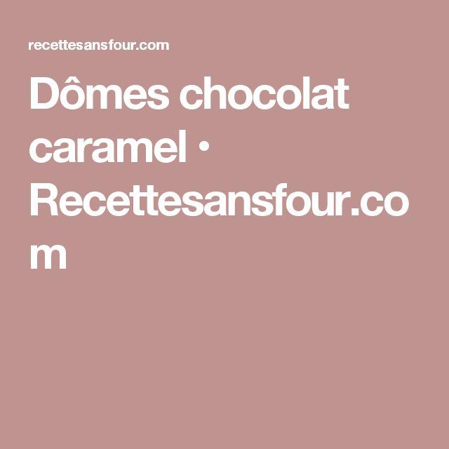 Dômes chocolat caramel • Recettesansfour.com