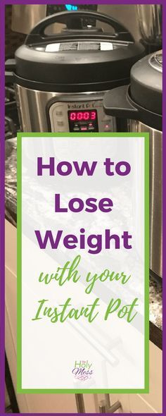 You have an Instant Pot, and you need to lose weight. How do the two go together…