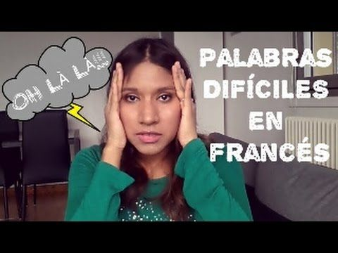 Palabras difíciles de pronunciar en francés
