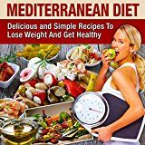 Free Kindle Book -   Mediterranean Diet: Mediterranean Cookbook For Beginners, Lose Weight And Get Healthy (Mediterranean Recipes, Mediterranean For Beginners, Mediterranean Cookbook, Mediterranean Diet For Weight Loss)