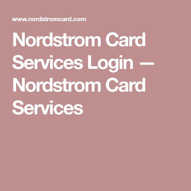 Nordstrom Card Services Login — Nordstrom Card Services